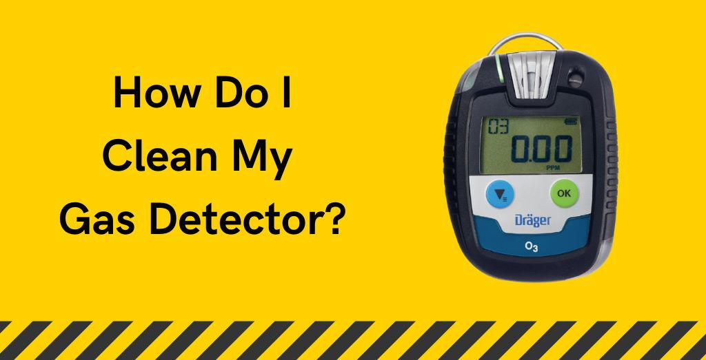 How Do I Clean My Gas Detector?
